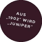 Aus 1902 wird Juniper